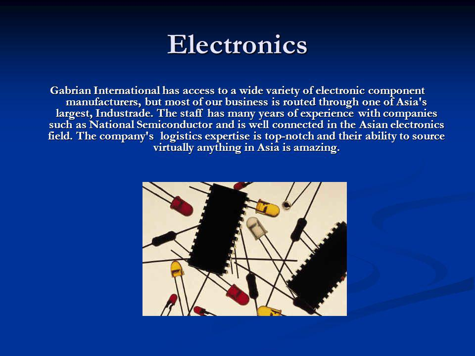 Electronics Gabrian International has access to a wide variety of electronic component manufacturers, but most of our business is routed through one o