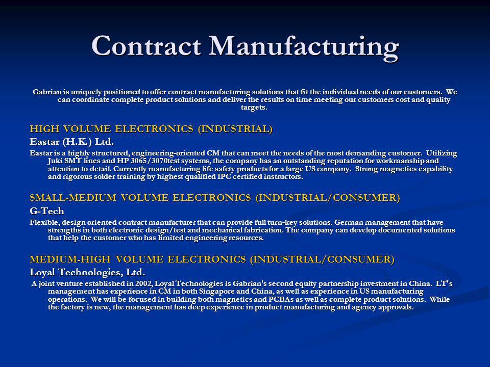 Contract Manufacturing Gabrian is uniquely positioned to offer contract manufacturing solutions that fit the individual needs of our customers. We can