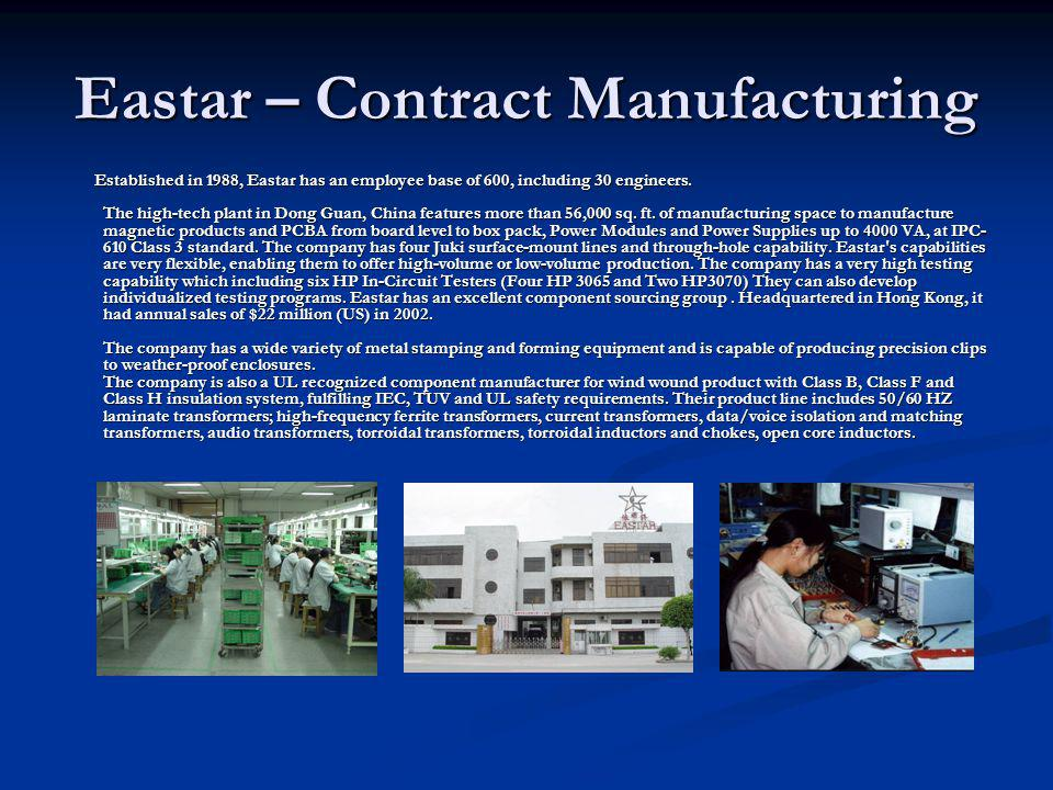 Eastar – Contract Manufacturing Established in 1988, Eastar has an employee base of 600, including 30 engineers.