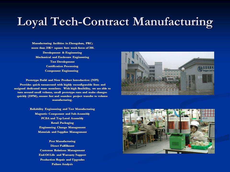 Loyal Tech-Contract Manufacturing Manufacturing facilities in Zhongshan, PRC; more than 35K+ square feet: work force of 200. more than 35K+ square fee