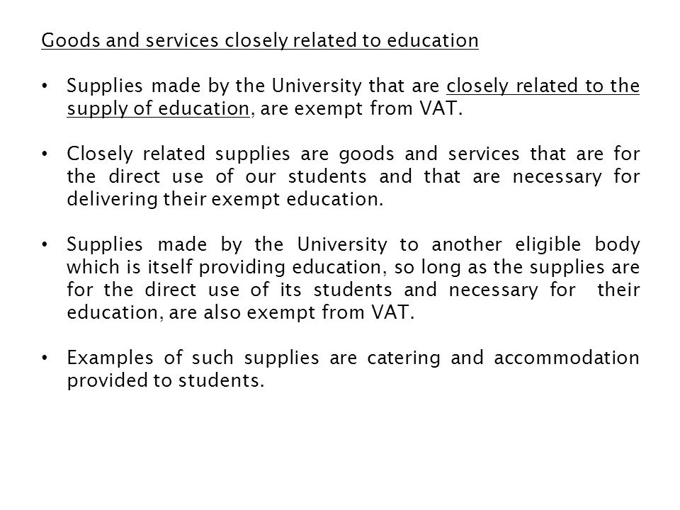 Goods and services closely related to education Supplies made by the University that are closely related to the supply of education, are exempt from V