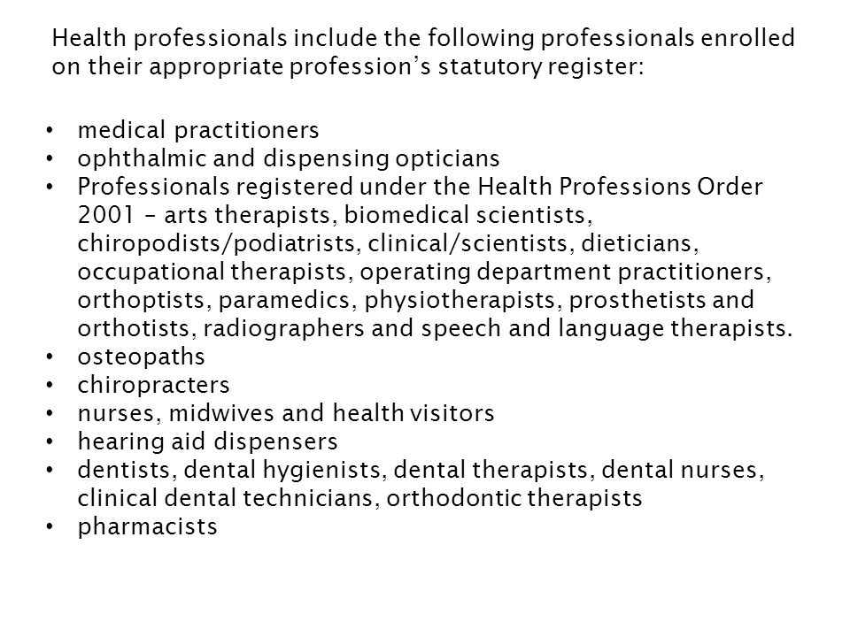 Health professionals include the following professionals enrolled on their appropriate professions statutory register: medical practitioners ophthalmi