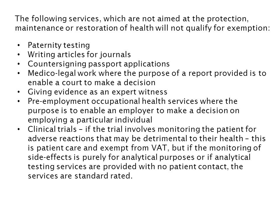 The following services, which are not aimed at the protection, maintenance or restoration of health will not qualify for exemption: Paternity testing