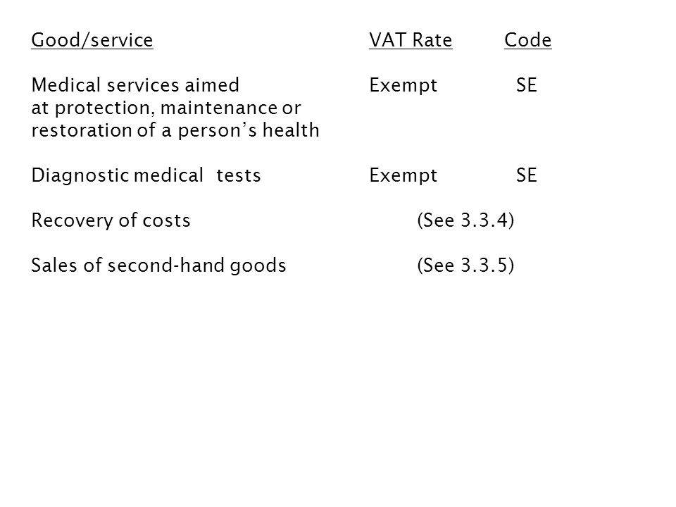 Good/serviceVAT Rate Code Medical services aimedExempt SE at protection, maintenance or restoration of a persons health Diagnostic medical testsExempt