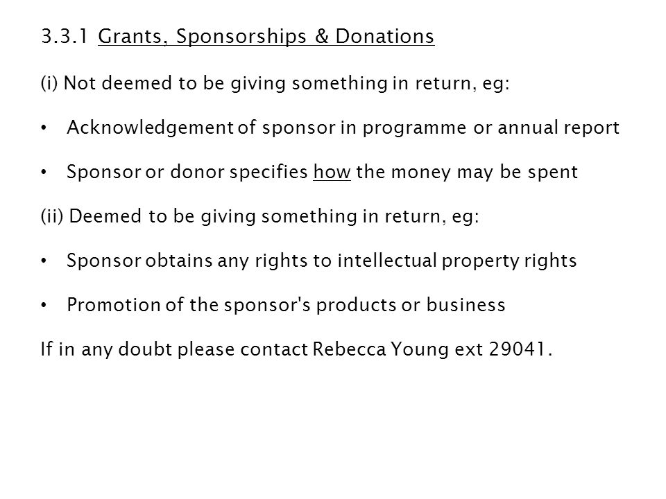 3.3.1 Grants, Sponsorships & Donations (i) Not deemed to be giving something in return, eg: Acknowledgement of sponsor in programme or annual report S
