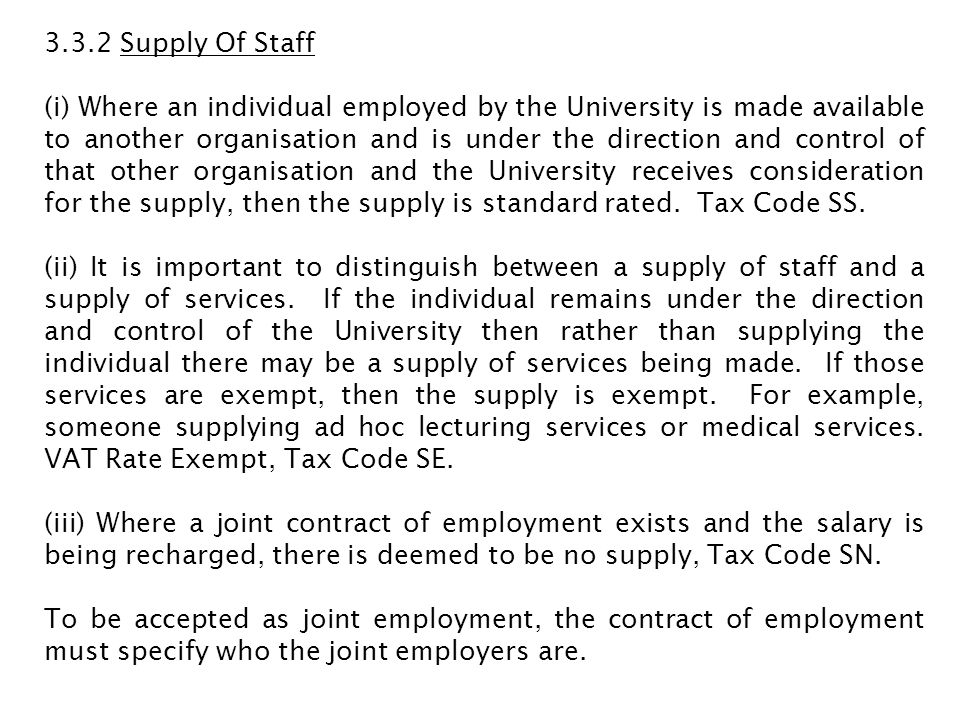 3.3.2 Supply Of Staff (i) Where an individual employed by the University is made available to another organisation and is under the direction and cont
