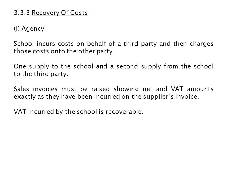 3.3.3 Recovery Of Costs (i) Agency School incurs costs on behalf of a third party and then charges those costs onto the other party. One supply to the