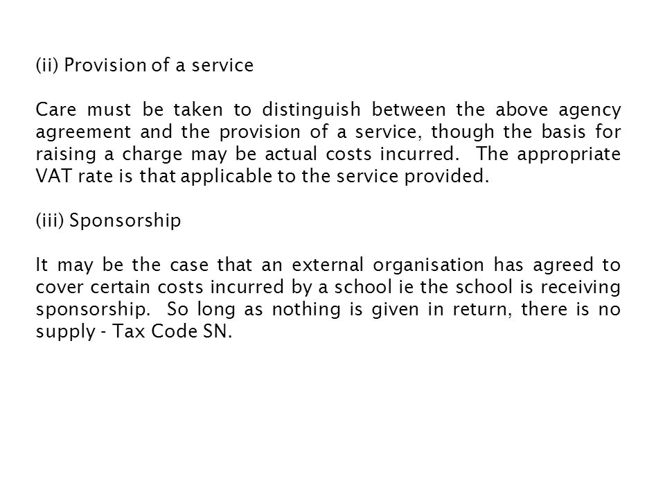 (ii) Provision of a service Care must be taken to distinguish between the above agency agreement and the provision of a service, though the basis for