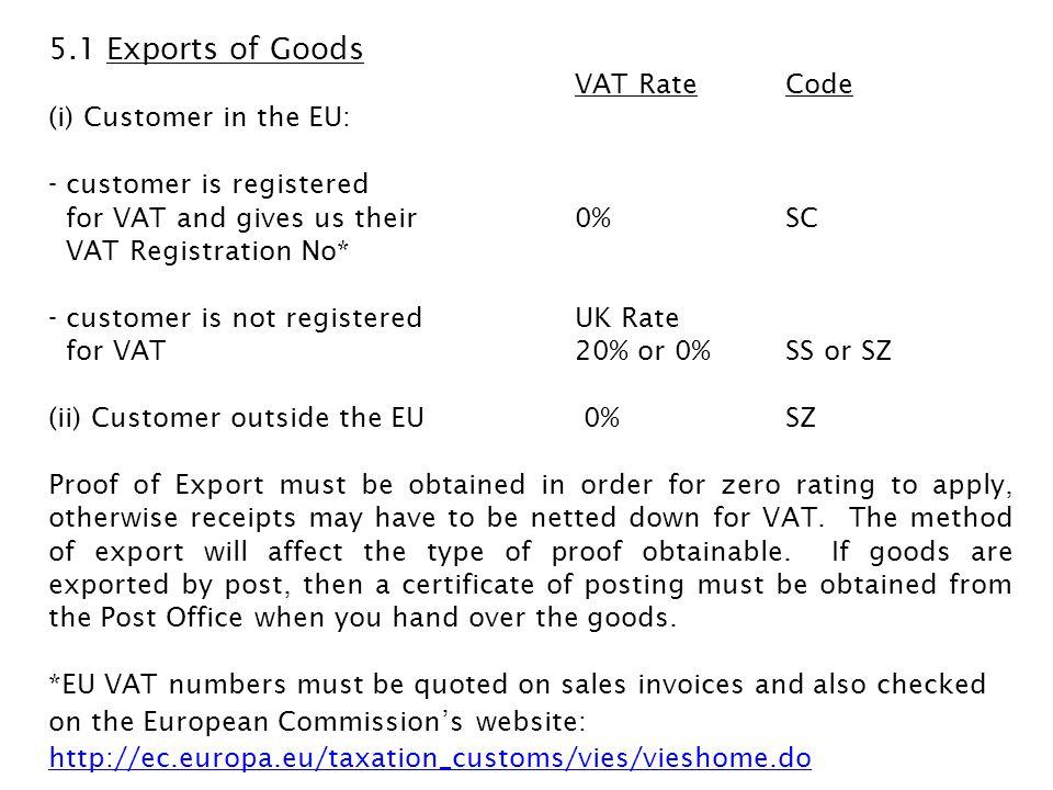 5.1 Exports of Goods VAT Rate Code (i) Customer in the EU: - customer is registered for VAT and gives us their 0% SC VAT Registration No* - customer i