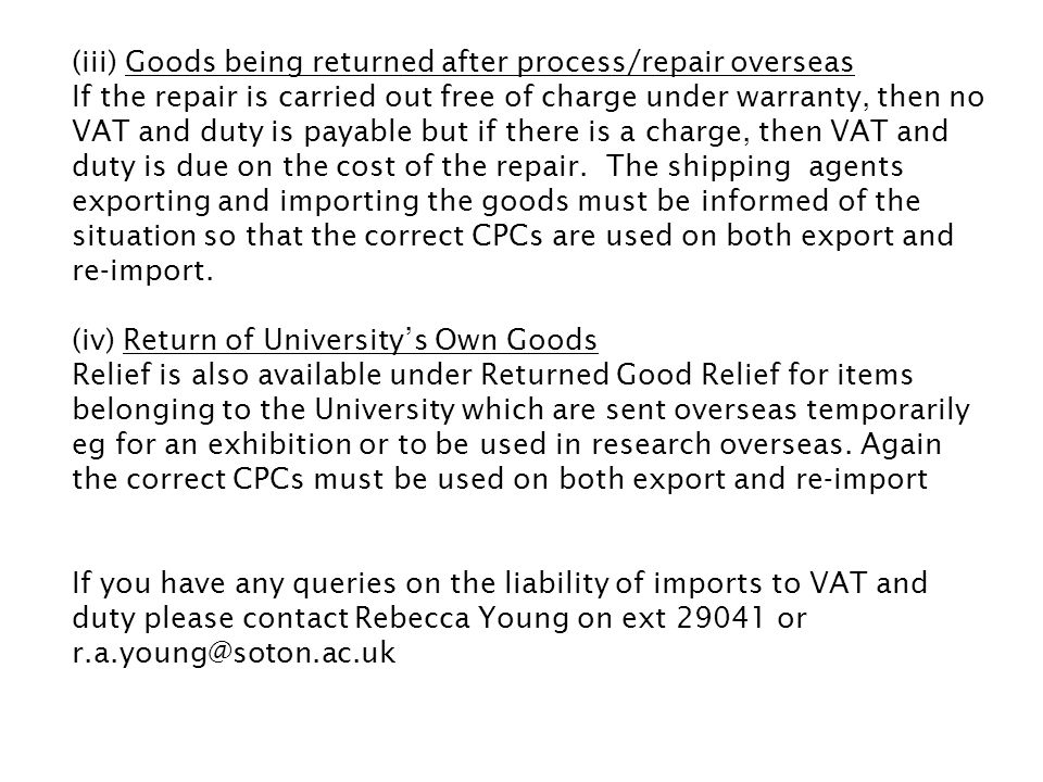 (iii) Goods being returned after process/repair overseas If the repair is carried out free of charge under warranty, then no VAT and duty is payable b