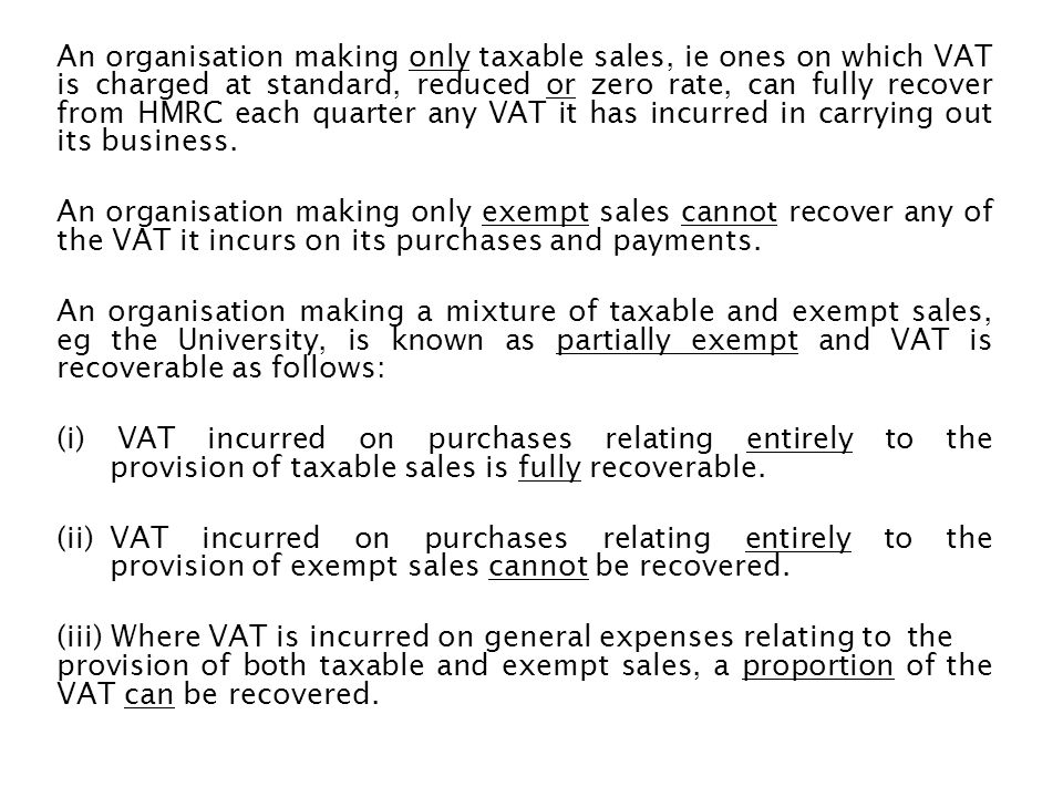 An organisation making only taxable sales, ie ones on which VAT is charged at standard, reduced or zero rate, can fully recover from HMRC each quarter