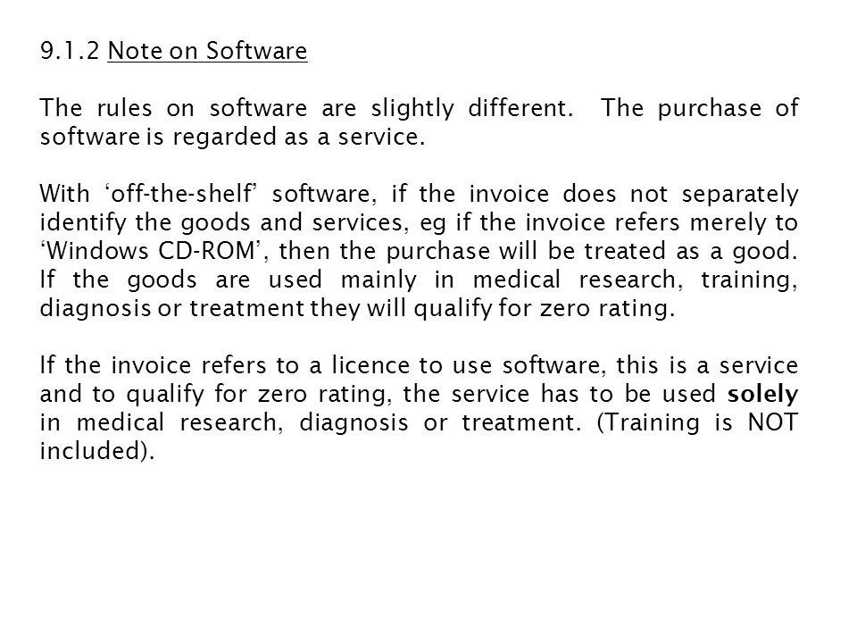 9.1.2 Note on Software The rules on software are slightly different. The purchase of software is regarded as a service. With off-the-shelf software, i