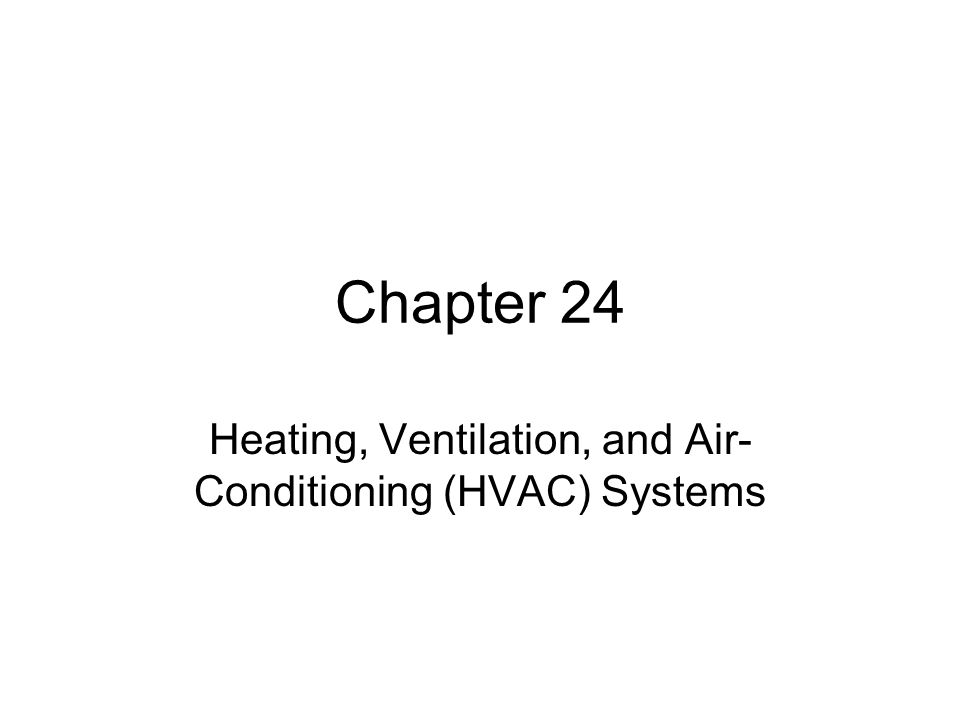 Chapter 24 Heating, Ventilation, and Air- Conditioning (HVAC) Systems