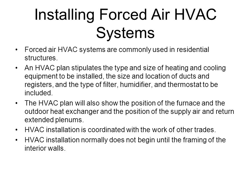Installing Forced Air HVAC Systems Forced air HVAC systems are commonly used in residential structures. An HVAC plan stipulates the type and size of h