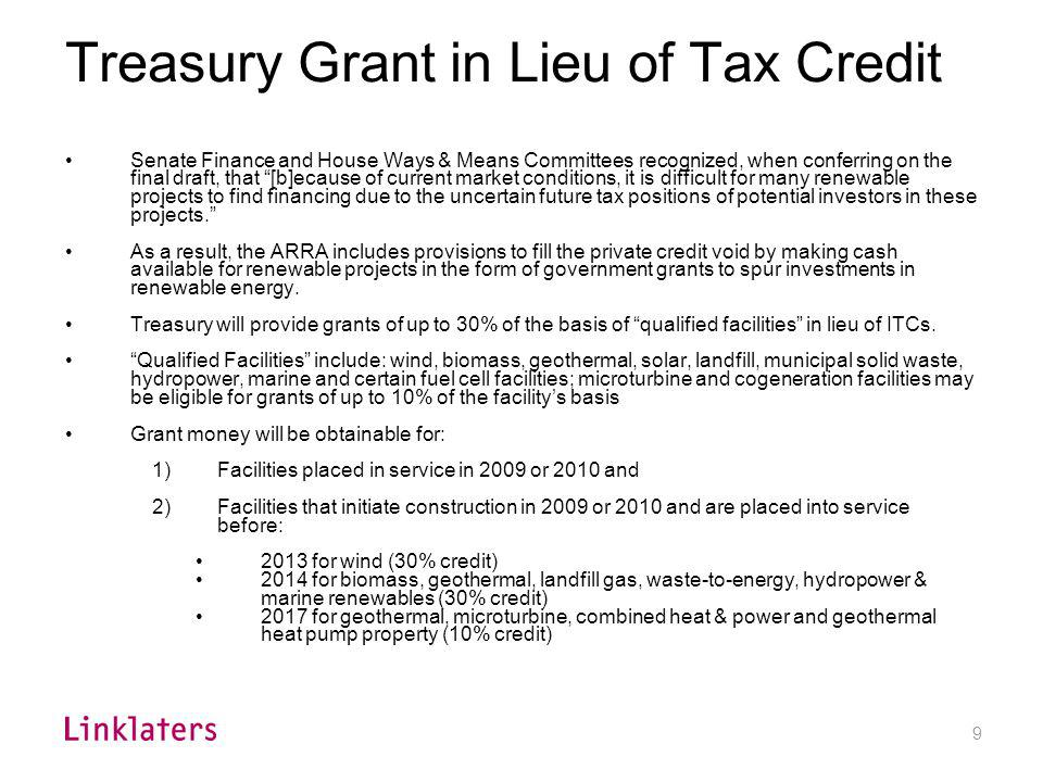 9 Treasury Grant in Lieu of Tax Credit Senate Finance and House Ways & Means Committees recognized, when conferring on the final draft, that [b]ecause