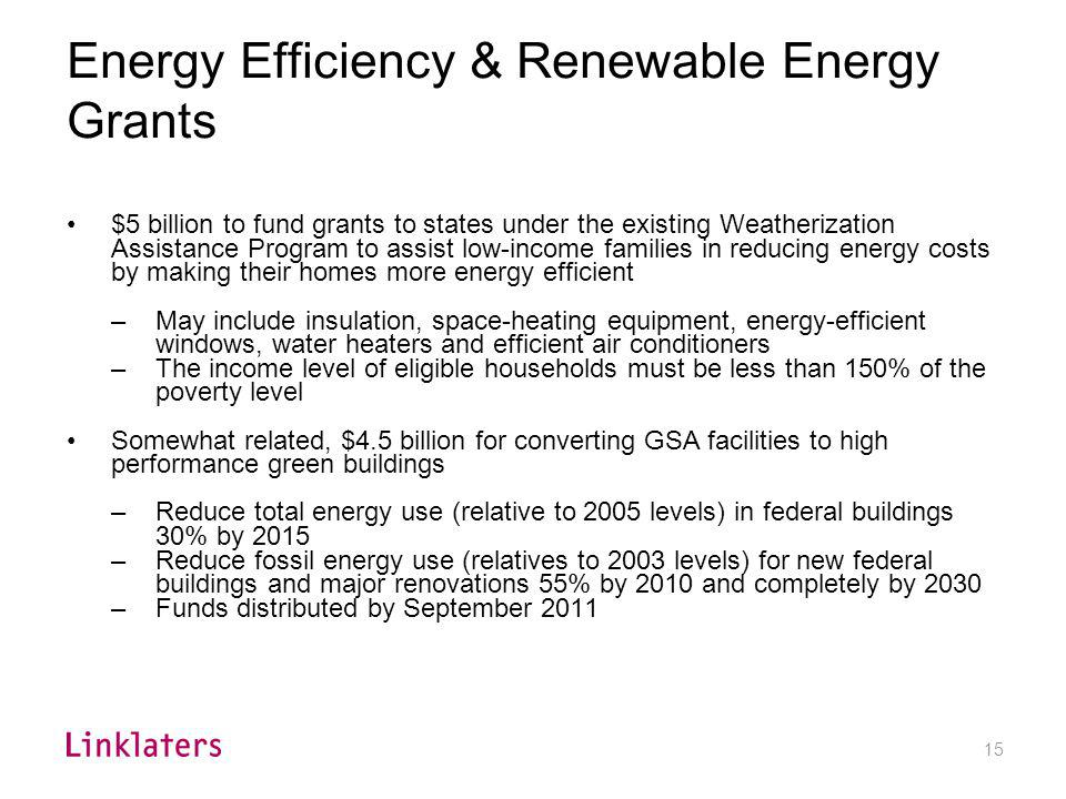 15 Energy Efficiency & Renewable Energy Grants $5 billion to fund grants to states under the existing Weatherization Assistance Program to assist low-