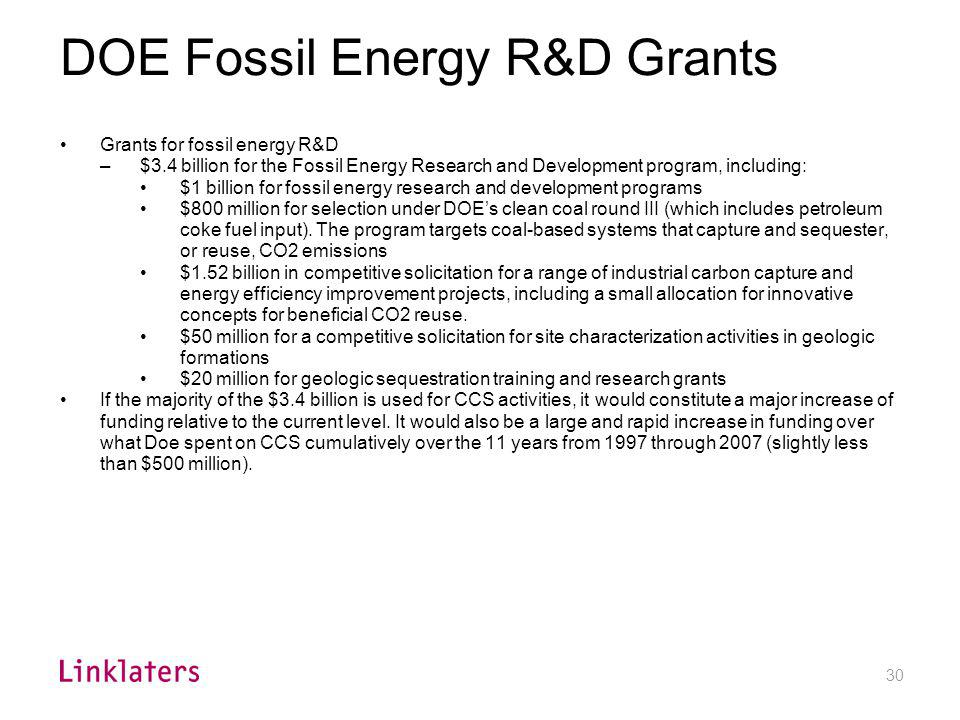 30 DOE Fossil Energy R&D Grants Grants for fossil energy R&D –$3.4 billion for the Fossil Energy Research and Development program, including: $1 billi
