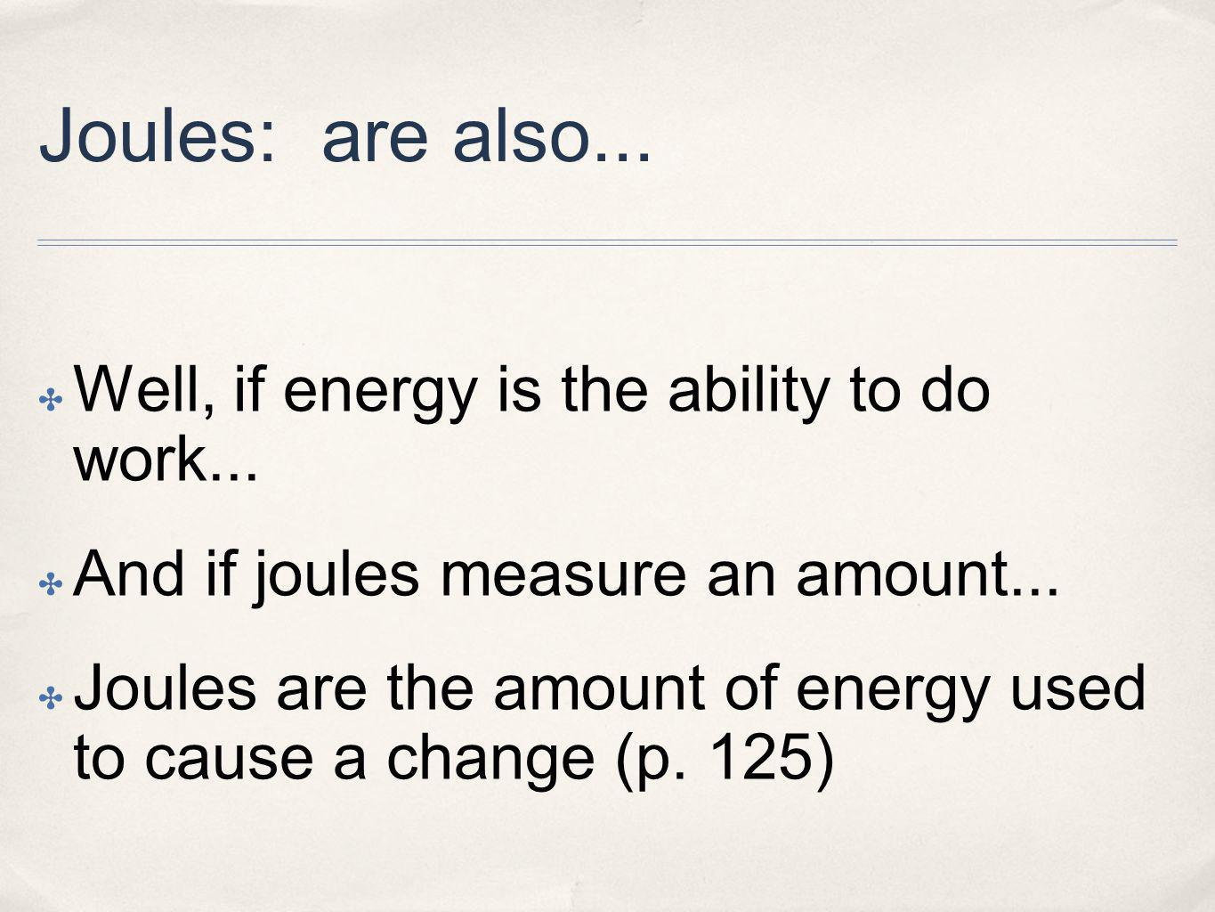 Joules: are also... Well, if energy is the ability to do work...
