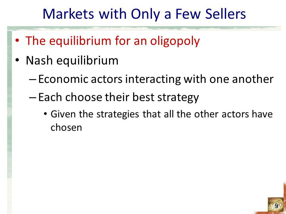 Markets with Only a Few Sellers How the size of an oligopoly affects the market outcome More sellers – Form a cartel - Maximize profit Produce monopoly quantity Charge monopoly price Difficult to reach & enforce an agreement 10