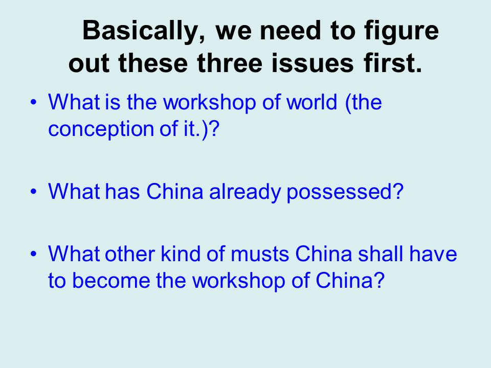 NO.1 What the workshop of world is From the prospect of the development of economy The Great Britain (the workshop of world after its industrial revolution) Japan (from 1960s to 1980s).
