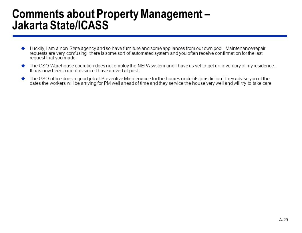 A-29 Comments about Property Management – Jakarta State/ICASS Luckily, I am a non-State agency and so have furniture and some appliances from our own