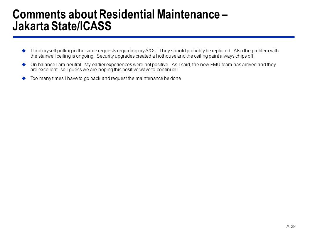 A-38 Comments about Residential Maintenance – Jakarta State/ICASS I find myself putting in the same requests regarding my A/Cs. They should probably b