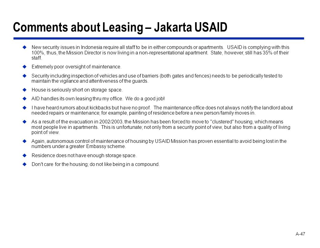 A-47 Comments about Leasing – Jakarta USAID New security issues in Indonesia require all staff to be in either compounds or apartments. USAID is compl