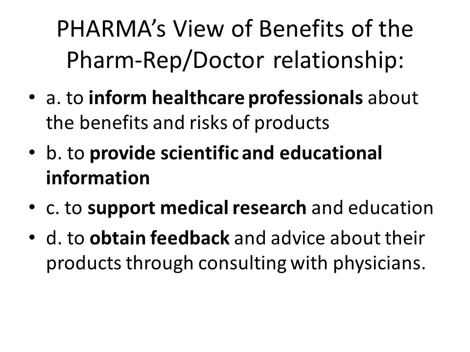 PHARMAs View of Benefits of the Pharm-Rep/Doctor relationship: a.