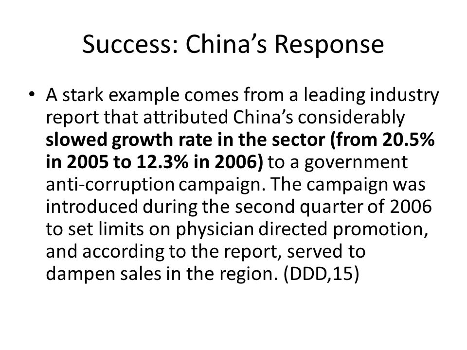 Success: Chinas Response A stark example comes from a leading industry report that attributed Chinas considerably slowed growth rate in the sector (from 20.5% in 2005 to 12.3% in 2006) to a government anti-corruption campaign.