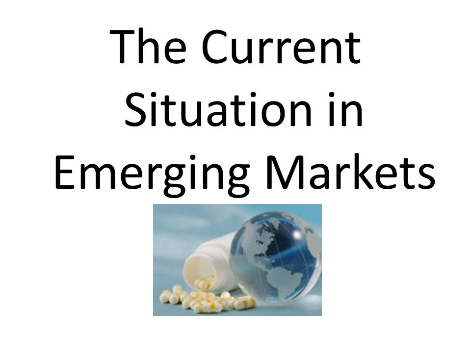 Emerging Markets are On their Way: Sales of prescription drugs in emerging markets: $67.2 billion in 2003 $152.7 billion in 2008 $265 billion by 2013 (estimated) (IMS Health Statistics)