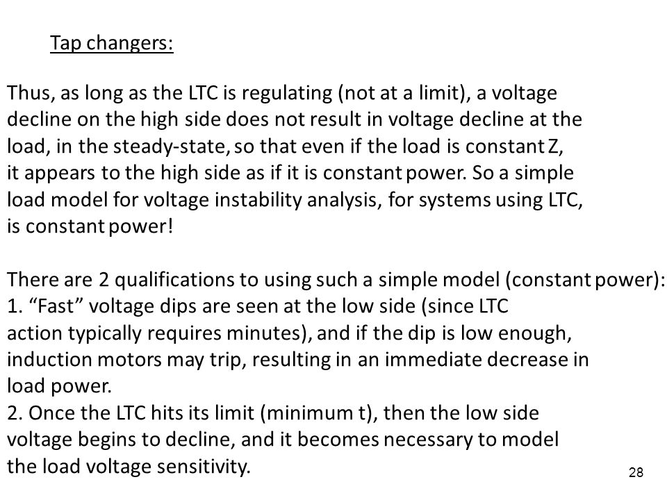 28 Tap changers: Thus, as long as the LTC is regulating (not at a limit), a voltage decline on the high side does not result in voltage decline at the