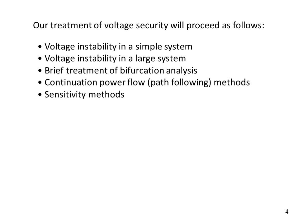 4 Our treatment of voltage security will proceed as follows: Voltage instability in a simple system Voltage instability in a large system Brief treatm