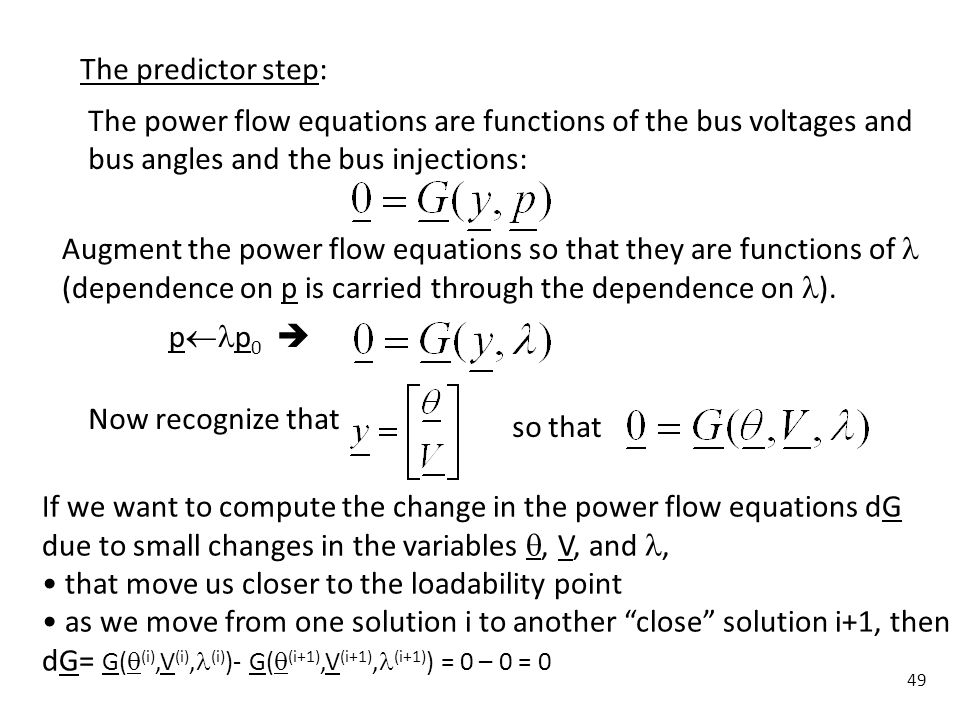 49 The predictor step: The power flow equations are functions of the bus voltages and bus angles and the bus injections: Augment the power flow equati