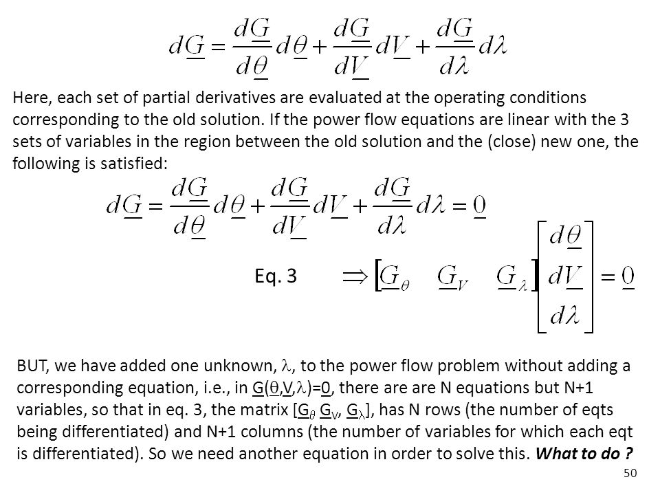 50 BUT, we have added one unknown,, to the power flow problem without adding a corresponding equation, i.e., in G(,V, )=0, there are are N equations b