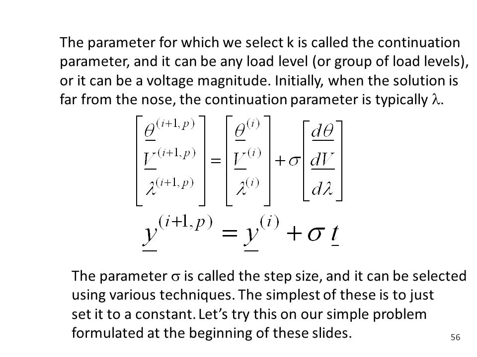 56 The parameter for which we select k is called the continuation parameter, and it can be any load level (or group of load levels), or it can be a vo