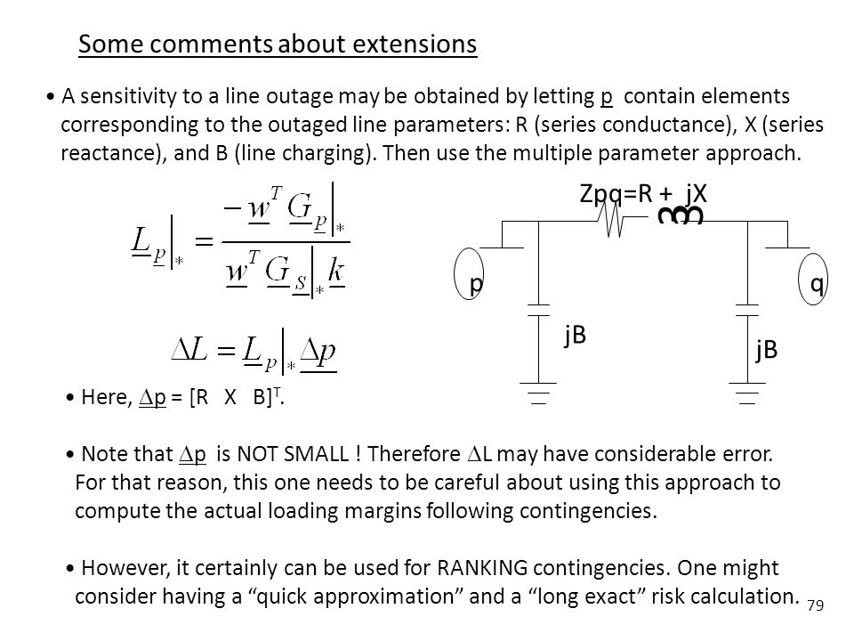 79 Some comments about extensions A sensitivity to a line outage may be obtained by letting p contain elements corresponding to the outaged line param