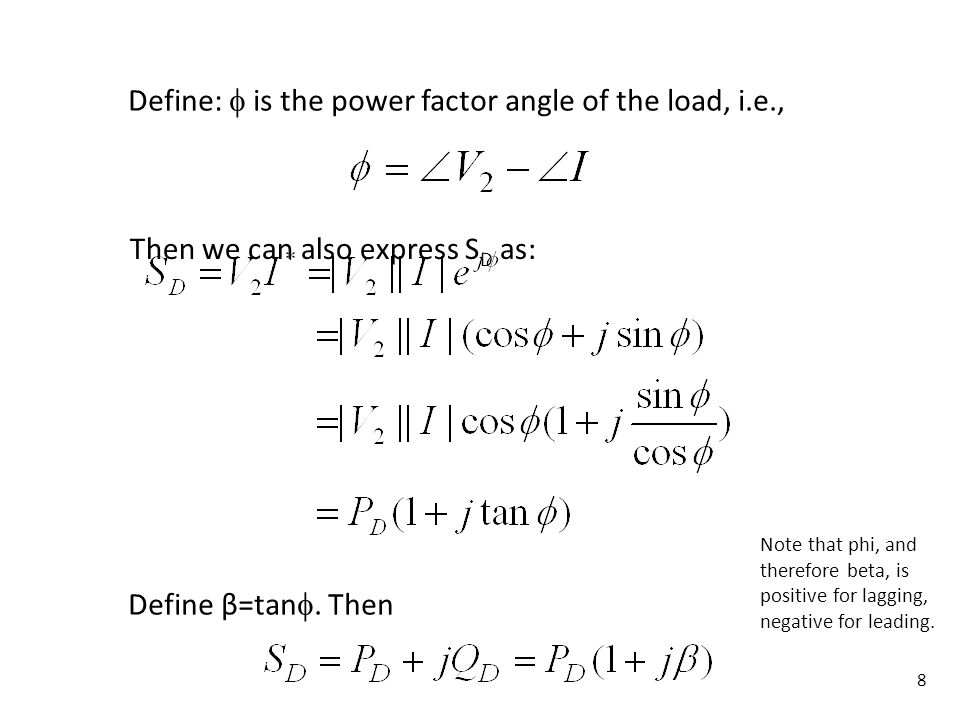 8 Define: is the power factor angle of the load, i.e., Then we can also express S D as: Define β=tan. Then Note that phi, and therefore beta, is posit
