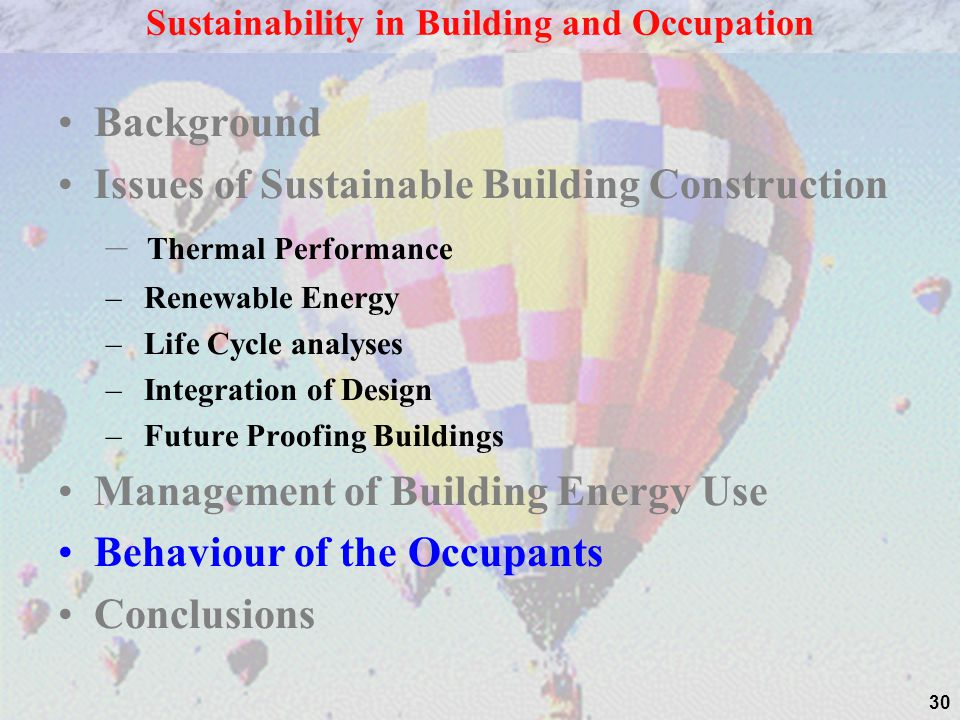 30 Background Issues of Sustainable Building Construction – Thermal Performance – Renewable Energy – Life Cycle analyses – Integration of Design – Fut