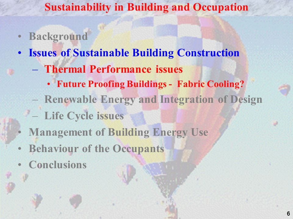 6 Background Issues of Sustainable Building Construction – Thermal Performance issues Future Proofing Buildings - Fabric Cooling? – Renewable Energy a
