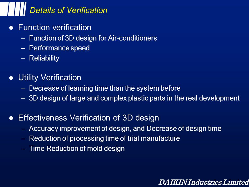 DAIKIN Industries Limited Details of Verification l Function verification –Function of 3D design for Air-conditioners –Performance speed –Reliability