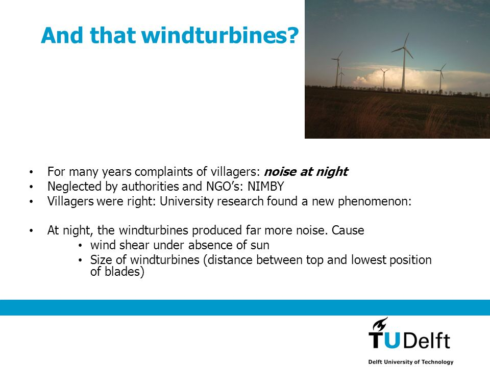 And that windturbines? For many years complaints of villagers: noise at night Neglected by authorities and NGOs: NIMBY Villagers were right: Universit