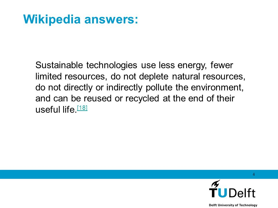 Wikipedia answers: 4 Sustainable technologies use less energy, fewer limited resources, do not deplete natural resources, do not directly or indirectl