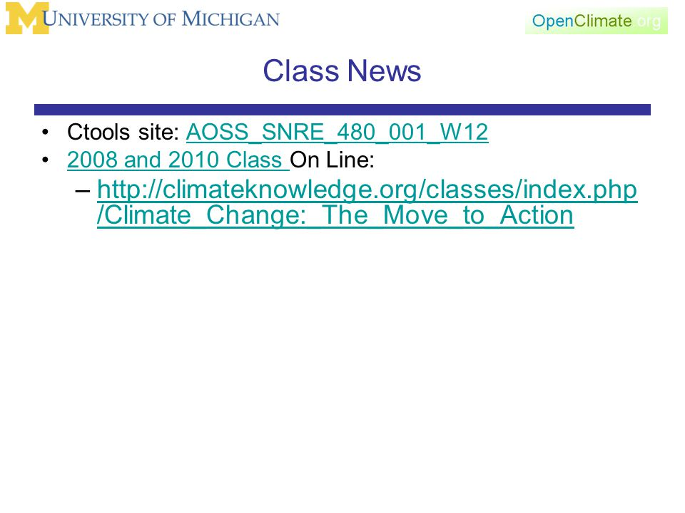 Class News Ctools site: AOSS_SNRE_480_001_W12AOSS_SNRE_480_001_W12 2008 and 2010 Class On Line:2008 and 2010 Class –http://climateknowledge.org/classes/index.php /Climate_Change:_The_Move_to_Actionhttp://climateknowledge.org/classes/index.php /Climate_Change:_The_Move_to_Action