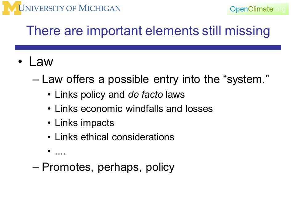 There are important elements still missing Law –Law offers a possible entry into the system.