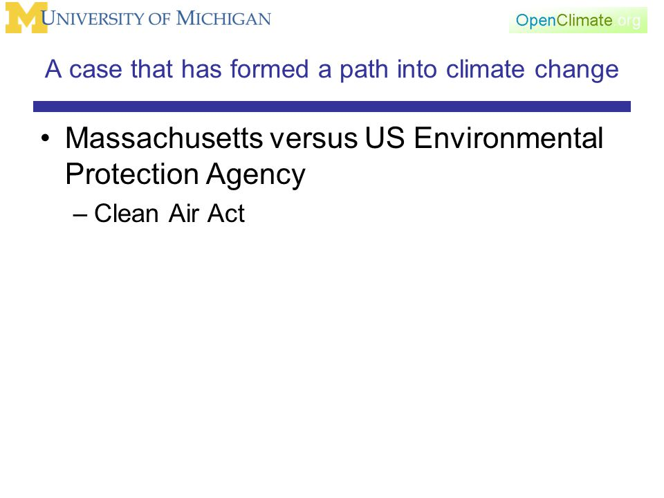 A case that has formed a path into climate change Massachusetts versus US Environmental Protection Agency –Clean Air Act