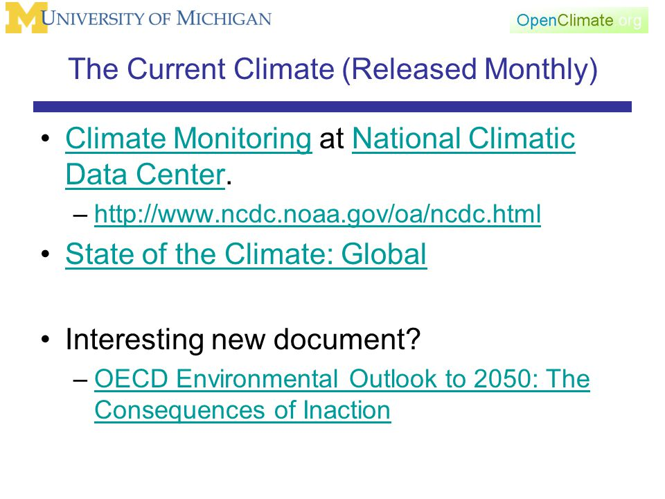 The Current Climate (Released Monthly) Climate Monitoring at National Climatic Data Center.Climate MonitoringNational Climatic Data Center –http://www.ncdc.noaa.gov/oa/ncdc.htmlhttp://www.ncdc.noaa.gov/oa/ncdc.html State of the Climate: Global Interesting new document.