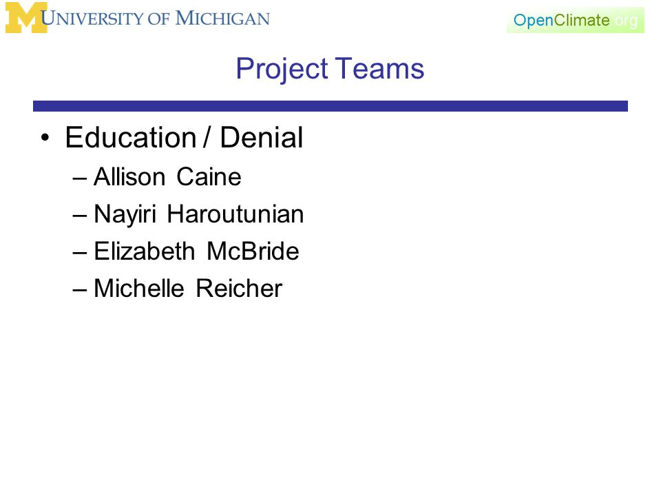 Project Teams Education / Denial –Allison Caine –Nayiri Haroutunian –Elizabeth McBride –Michelle Reicher