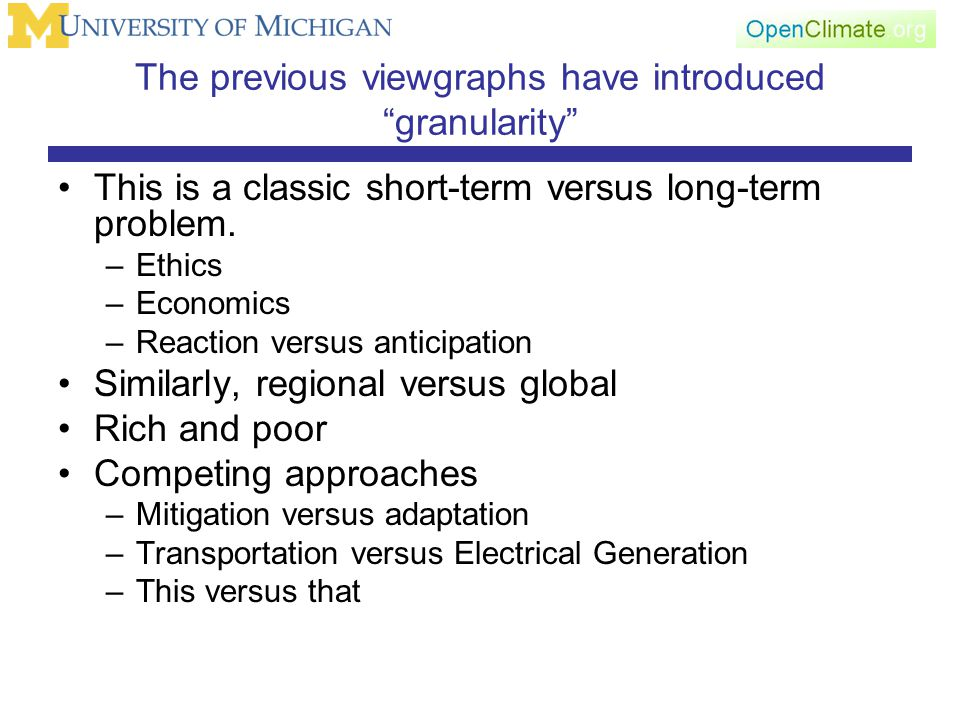 The previous viewgraphs have introduced granularity This is a classic short-term versus long-term problem.