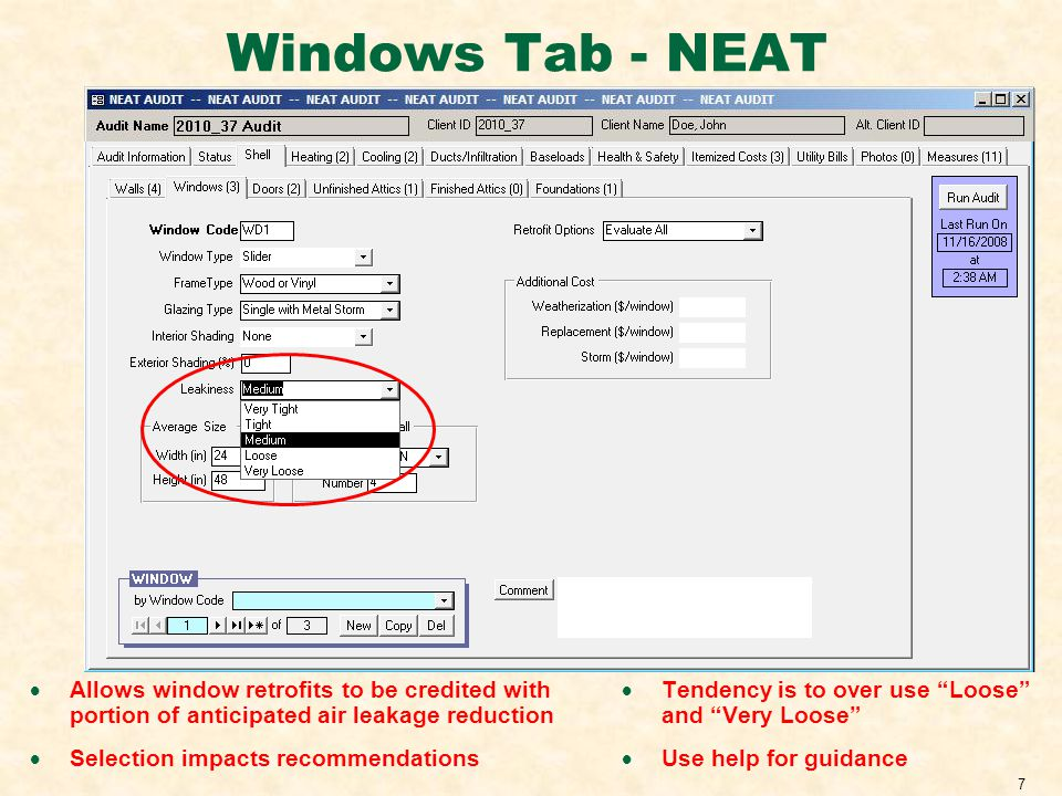 7 Windows Tab - NEAT Allows window retrofits to be credited with portion of anticipated air leakage reduction Selection impacts recommendations Tendency is to over use Loose and Very Loose Use help for guidance