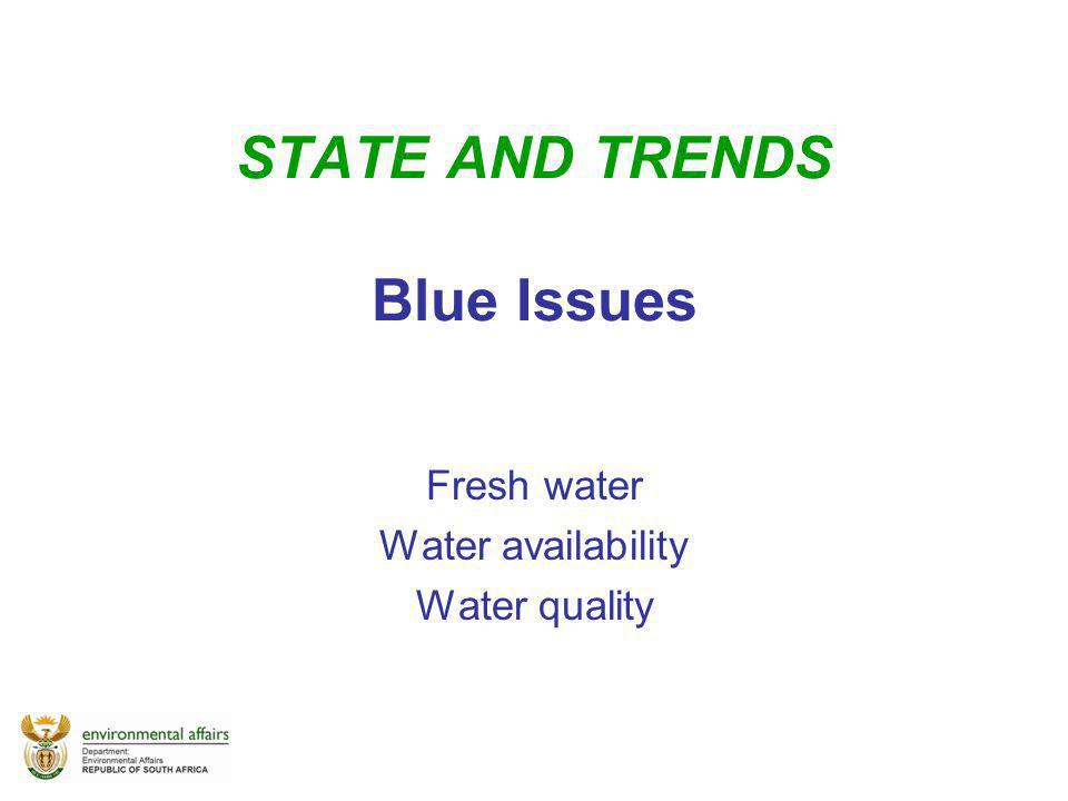 STATE AND TRENDS Blue Issues Fresh water Water availability Water quality